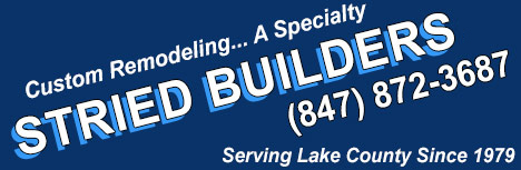 Stried Builders – Custom Remodeling… A Specialty – (847) 872-3687 – Serving All of Lake County IL
