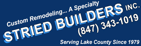 Stried Builders – Custom Remodeling… A Specialty – (847) 343-1019 – Serving All of Lake County IL